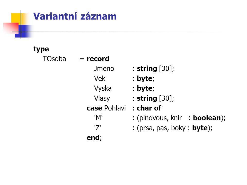 Variantní záznam type TOsoba = record Jmeno : string [30]; Vek : byte;